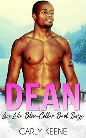 Dean: A Love Lake Blue Collar Bad Boys Instalove Short Romance by Carly Keene