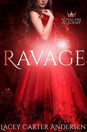 Ravage: A Paranormal Reverse Harem Romance Series by Lacey Carter Andersen