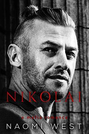 Nikolai: A Dark Mafia Romance by Naomi West