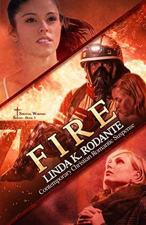 FIRE: Contemporary Christian Romantic Suspense by Linda K. Rodante