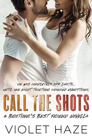 Call the Shots: A Brother's Best Friend Novella by Violet Haze