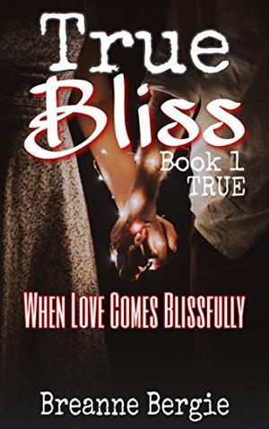 True Bliss by Breanne Bergie