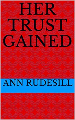 Her Trust Gained by Ann Rudesill