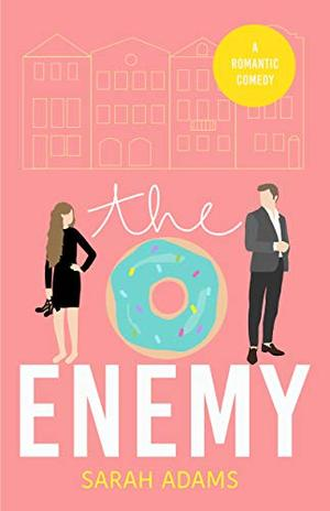 The Enemy: A Romantic Comedy by Sarah Adams