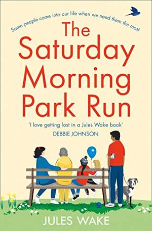The Saturday Morning Park Run: A gloriously uplifting and page-turning book that will make you feel happy! by Jules Wake