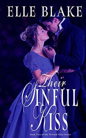 Their Sinful Kiss: Book Two of the Wicked Bliss Series by Elle Blake
