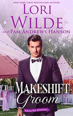 The Makeshift Groom: A Romantic Comedy by Lori Wilde, Pam Andrews Hanson