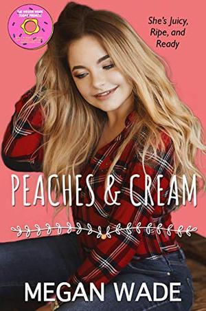 Peaches & Cream: a BBW Romance by Megan Wade