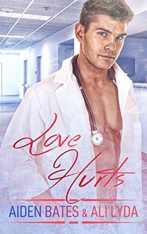 Love Hurts by Aiden Bates, Ali Lyda