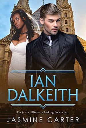 Ian Dalkeith: BWWM, Clean, Arranged Marriage, Billionaire Romance by Jasmine Carter, BWWM Club
