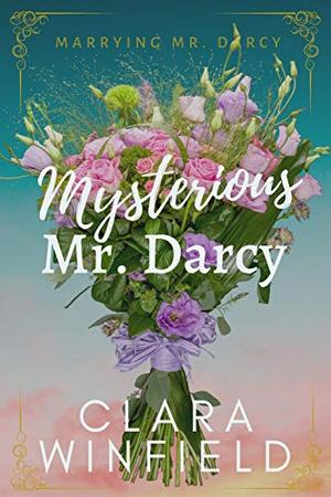 Mysterious Mr. Darcy by Clara Winfield