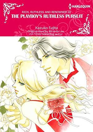 THE PLAYBOY'S RUTHLESS PURSUIT: Harlequin Comics by Miranda Lee, Kazuko Fujita