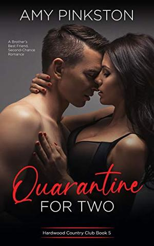 Quarantine for Two: A Brother's Best Friend, Second-Chance Romance by Amy Pinkston