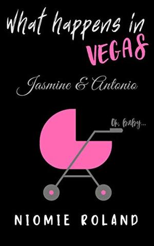 What Happens In Vegas: Jasmine & Antonio by Niomie Roland