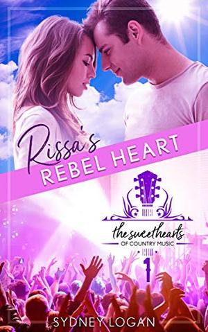 Rissa's Rebel Heart: Sweethearts of Country Music Book 1 by Sydney Logan