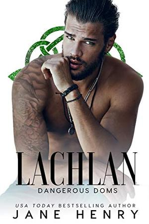 Lachlan: A Dark Irish Mafia Romance (Dangerous Doms) by Jane Henry