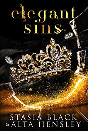 Elegant Sins: A Dark Secret Society Romance by Stasia Black, Alta Hensley