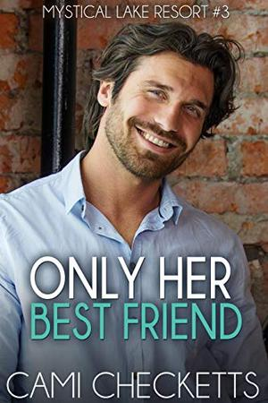 Only Her Best Friend by Cami Checketts