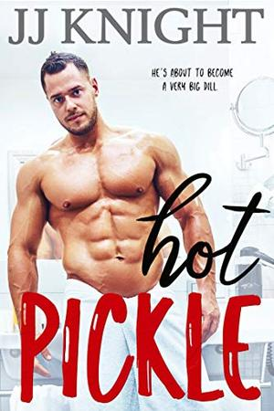 Hot Pickle: A Best Friend's Sister Romantic Comedy by J.J. Knight