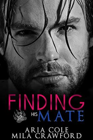 Finding His Mate: A Fated Mates Story by Aria Cole, Mila Crawford