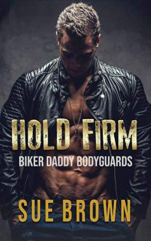 Hold Firm: a bodyguard/daddy series by Sue Brown