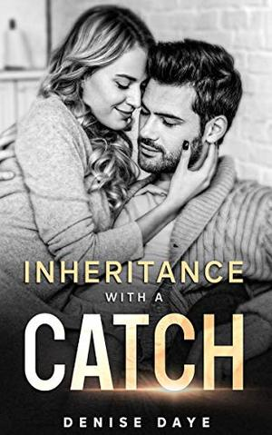 Inheritance With a Catch: An Enemies to Lovers Romance by Denise Daye