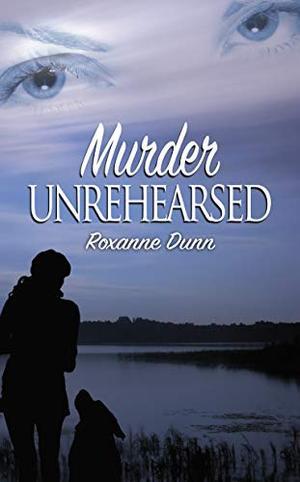 Murder Unrehearsed by Roxanne Dunn