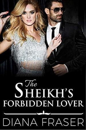 The Sheikh's Forbidden Lover by Diana Fraser