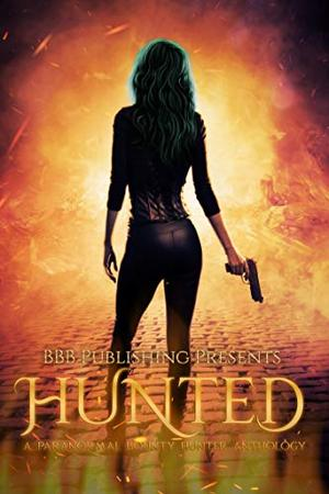 Hunted: A Paranormal Bounty Hunter Anthology by BBB Publishings, Alexis Taylor, Beth Hendrix, Bee Murray, Courtney West, Bella Claire, Michela White, J.A. Cummings