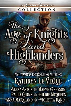 The Age of Knights and Highlanders: A Series Starter Collection by Kathryn Le Veque, Alexa Aston, Maeve Greyson, Paula Quinn, Hildie McQueen, Anna Markland, Violetta Rand