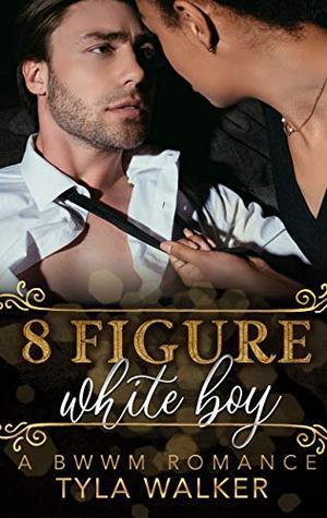8 Figure White Boy: A BWWM Romance by Tyla Walker