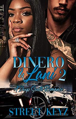 Dinero and Lani 2: A Deep South Romance by Street Keyz