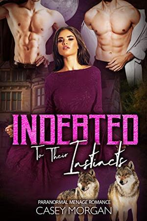 Indebted To Their Instincts: Paranormal Menage Romance by Casey Morgan