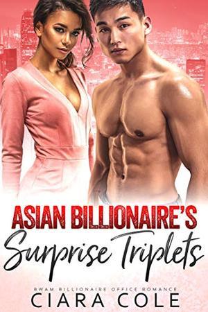 Asian Billionaire's Surprise Triplets: An AMBW Billionaire Office Romance by Ciara Cole