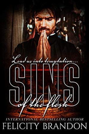 Sins of the Flesh: A Red Cardinals novella by Felicity Brandon