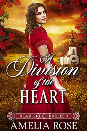 A Division of the Heart: Historical Western Bride Romance by Amelia Rose