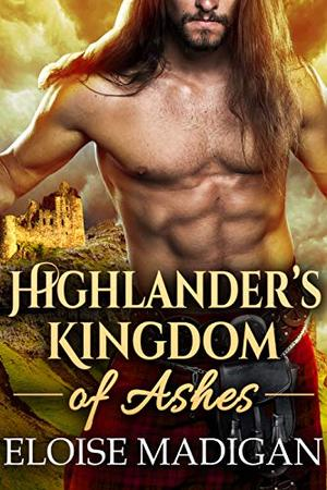 Highlander's Kingdom of Ashes: A Steamy Scottish Historical Romance Novel by Eloise Madigan, Cobalt Fairy