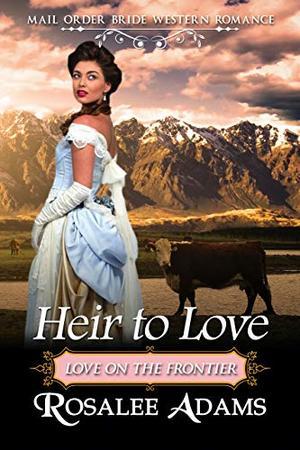 Heir to Love: Historical Western Romance by Rosalee Adams