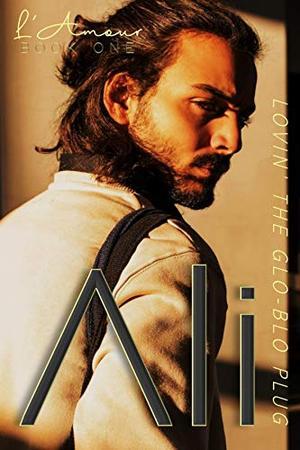 ALI: Lovin' The Glo-Blo Plug (Book One) by L'Amour Coulture