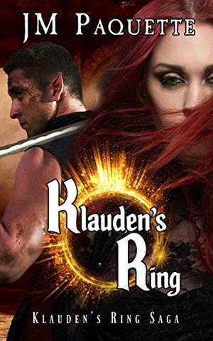 Klauden's Ring: Klauden's Ring Saga Book 1 by J.M. Paquette