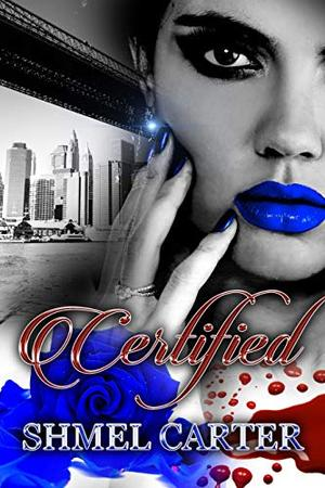 Certified: A ride or die love story by Shmel Carter