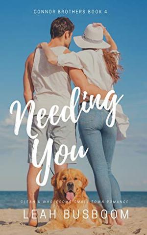 Needing You: A Small Town Billionaire Romance by Leah Busboom