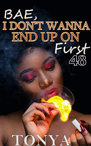Bae, I Don't Wanna End Up On First 48 by Tonya Williams