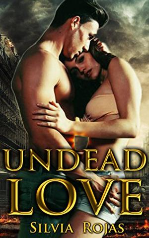 Undead Love: A Post-Apocalyptic Romance by Silvia Rojas