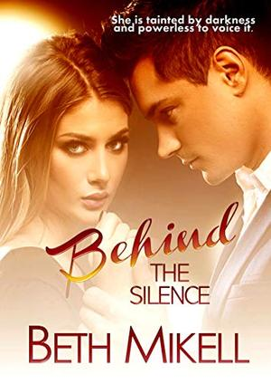 Behind the Silence: A Small Town Romance by Beth Mikell