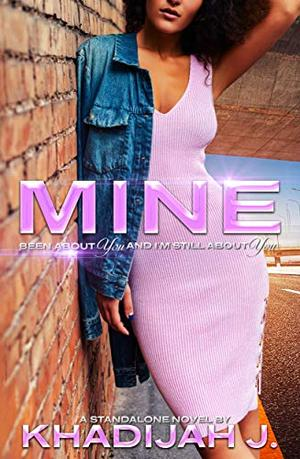 Mine: Been About You and I'm Still About You by Khadijah J.