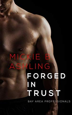Forged In Trust: Bay Area Professionals Book 4 by Mickie B. Ashling