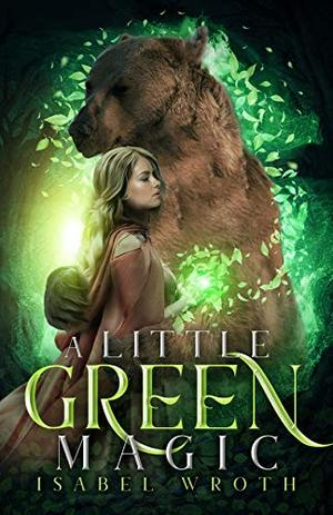 A Little Green Magic by Isabel Wroth