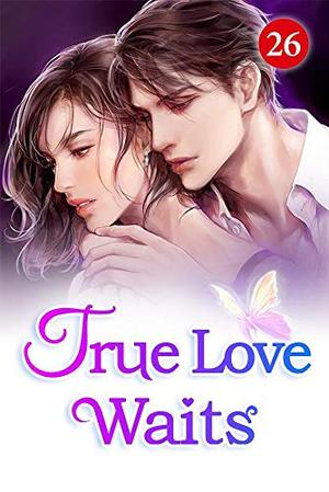 True Love Waits 26: The Benefactor Of The Huo And Li Families (Roses and Flame) by Mobo Reader, Bai Cha