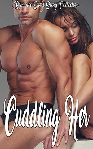 Cuddling Her: Romance Short Story Collection by Bridget Gale